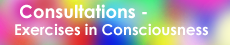 consultations-Exercises in Consciousness